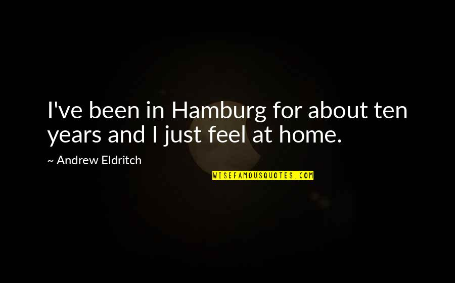 Geometer's Quotes By Andrew Eldritch: I've been in Hamburg for about ten years