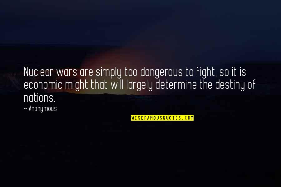 Geometer's Quotes By Anonymous: Nuclear wars are simply too dangerous to fight,