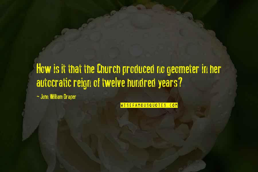 Geometer's Quotes By John William Draper: How is it that the Church produced no