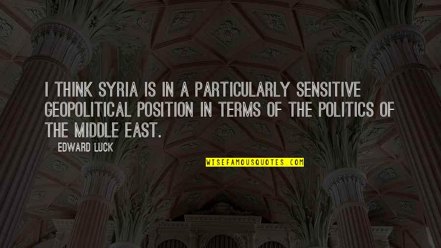 Geopolitical Quotes By Edward Luck: I think Syria is in a particularly sensitive