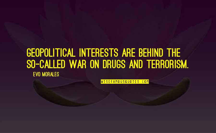 Geopolitical Quotes By Evo Morales: Geopolitical interests are behind the so-called war on