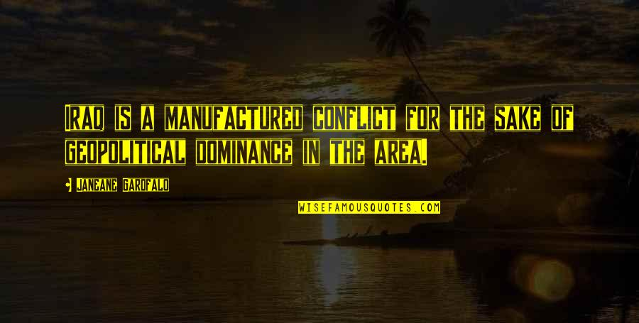 Geopolitical Quotes By Janeane Garofalo: Iraq is a manufactured conflict for the sake