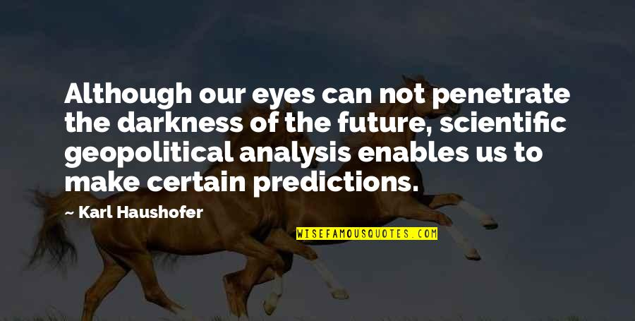 Geopolitical Quotes By Karl Haushofer: Although our eyes can not penetrate the darkness
