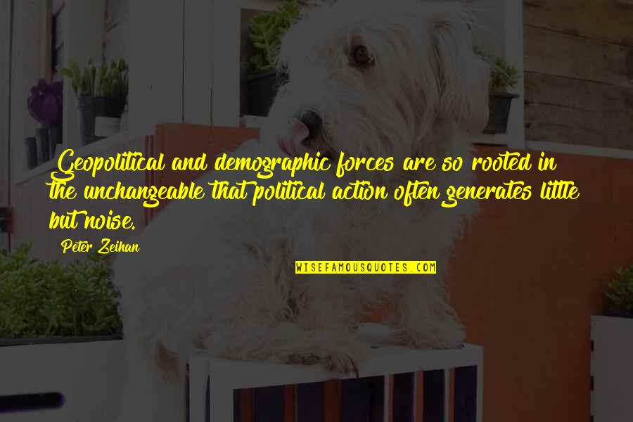 Geopolitical Quotes By Peter Zeihan: Geopolitical and demographic forces are so rooted in