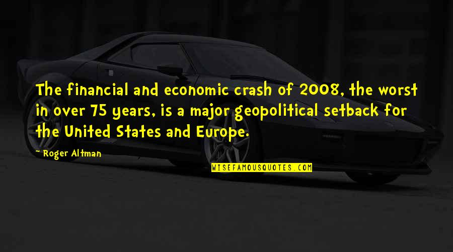 Geopolitical Quotes By Roger Altman: The financial and economic crash of 2008, the