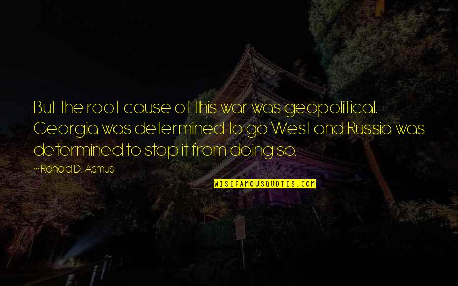 Geopolitical Quotes By Ronald D. Asmus: But the root cause of this war was
