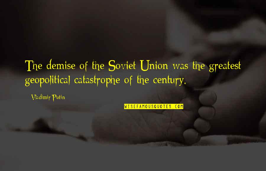 Geopolitical Quotes By Vladimir Putin: The demise of the Soviet Union was the