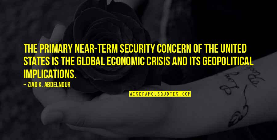 Geopolitical Quotes By Ziad K. Abdelnour: The primary near-term security concern of the United