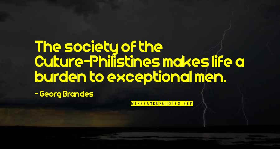 Georg Brandes Quotes By Georg Brandes: The society of the Culture-Philistines makes life a