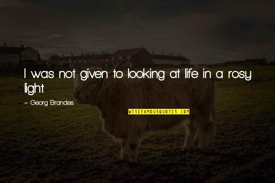 Georg Brandes Quotes By Georg Brandes: I was not given to looking at life