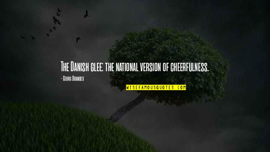 Georg Brandes Quotes By Georg Brandes: The Danish glee: the national version of cheerfulness.