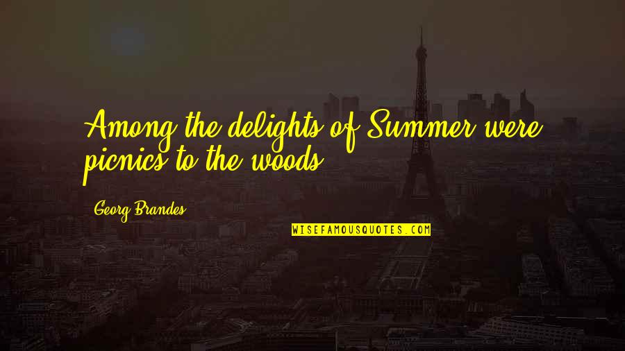 Georg Brandes Quotes By Georg Brandes: Among the delights of Summer were picnics to