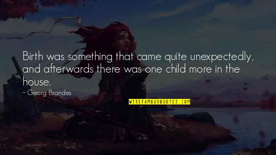 Georg Brandes Quotes By Georg Brandes: Birth was something that came quite unexpectedly, and