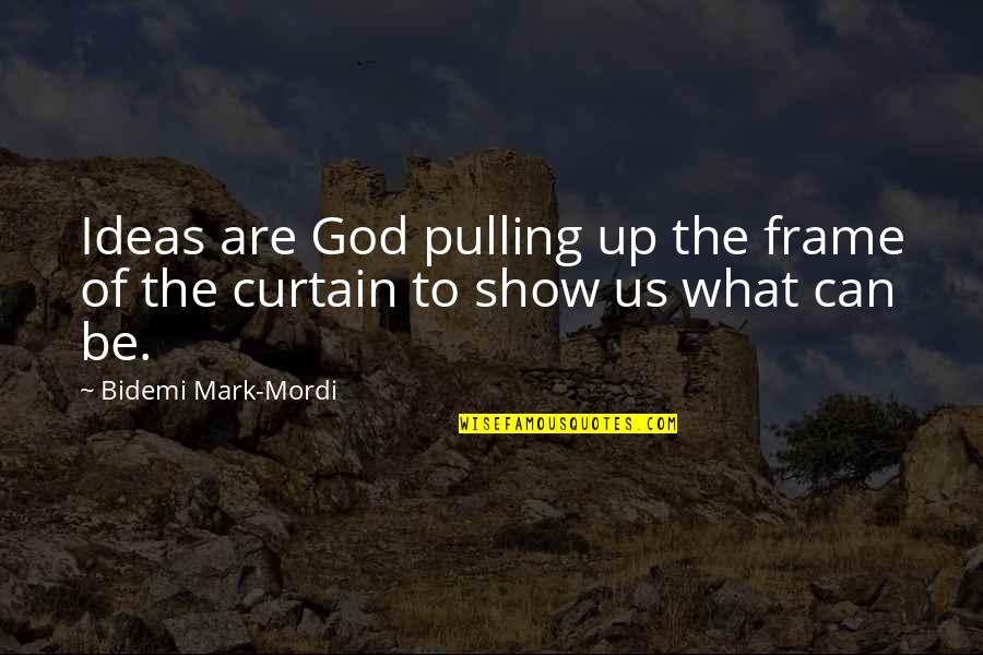 Georg Brandt Quotes By Bidemi Mark-Mordi: Ideas are God pulling up the frame of