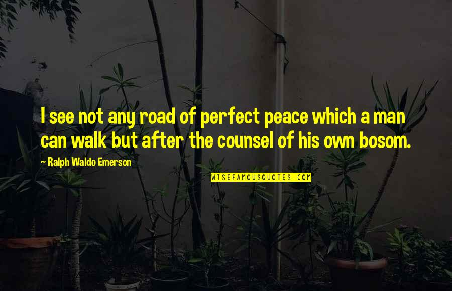 Georg Friedrich Handel Quotes By Ralph Waldo Emerson: I see not any road of perfect peace