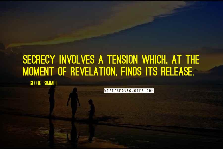 Georg Simmel quotes: Secrecy involves a tension which, at the moment of revelation, finds its release.