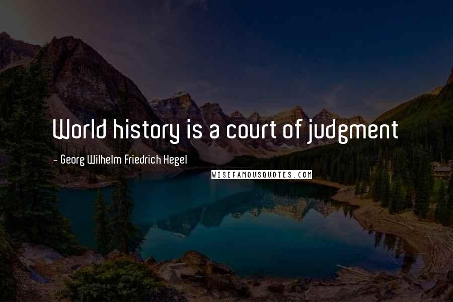 Georg Wilhelm Friedrich Hegel quotes: World history is a court of judgment