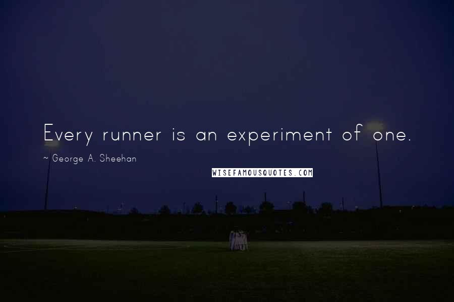 George A. Sheehan quotes: Every runner is an experiment of one.