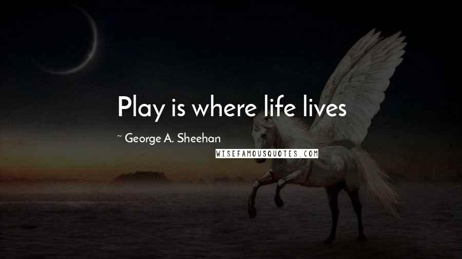 George A. Sheehan quotes: Play is where life lives