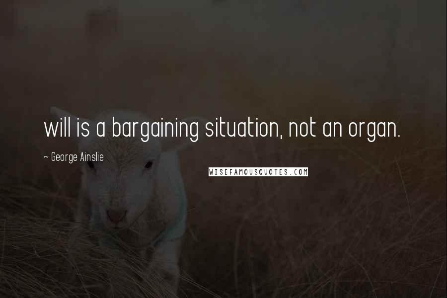 George Ainslie quotes: will is a bargaining situation, not an organ.