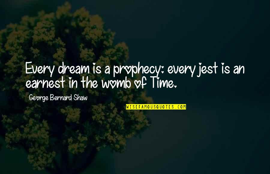 George Bernard Shaw Funny Quotes By George Bernard Shaw: Every dream is a prophecy: every jest is