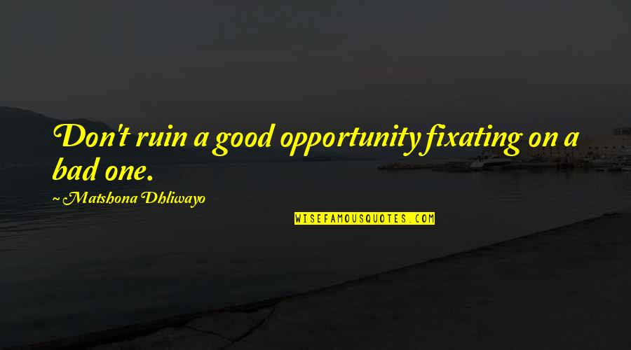 George Bernard Shaw Funny Quotes By Matshona Dhliwayo: Don't ruin a good opportunity fixating on a