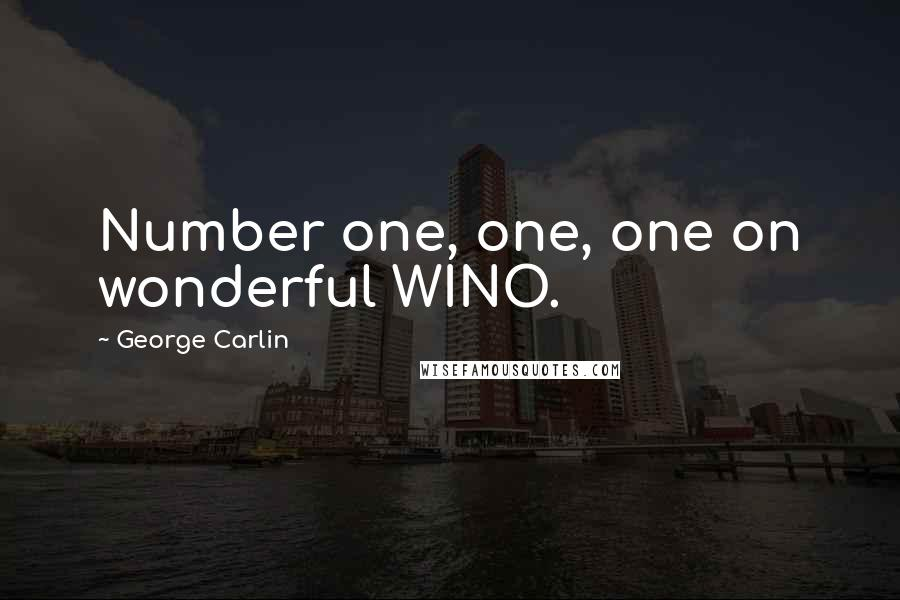 George Carlin quotes: Number one, one, one on wonderful WINO.