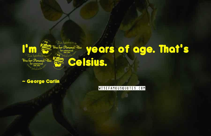 George Carlin quotes: I'm 60 years of age. That's 16 Celsius.