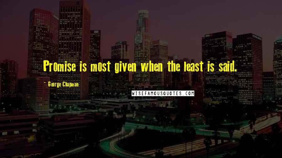George Chapman quotes: Promise is most given when the least is said.