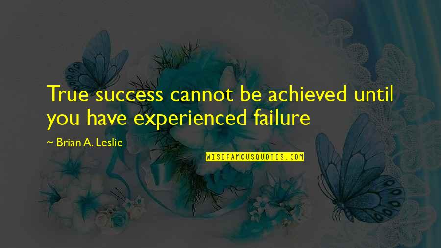 George Dei Quotes By Brian A. Leslie: True success cannot be achieved until you have