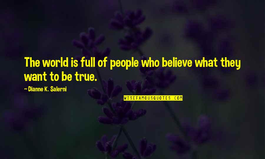 George Dei Quotes By Dianne K. Salerni: The world is full of people who believe