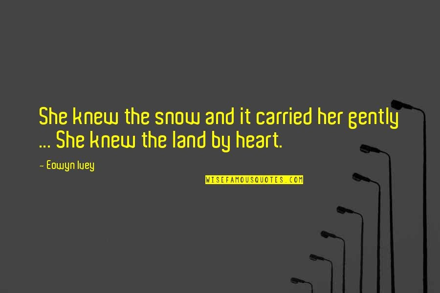 George Dei Quotes By Eowyn Ivey: She knew the snow and it carried her