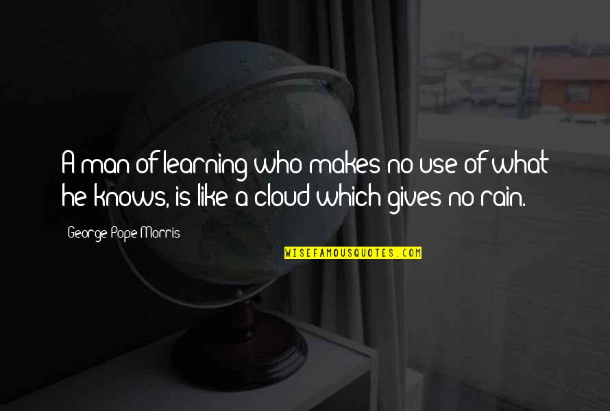 George H Morris Quotes By George Pope Morris: A man of learning who makes no use