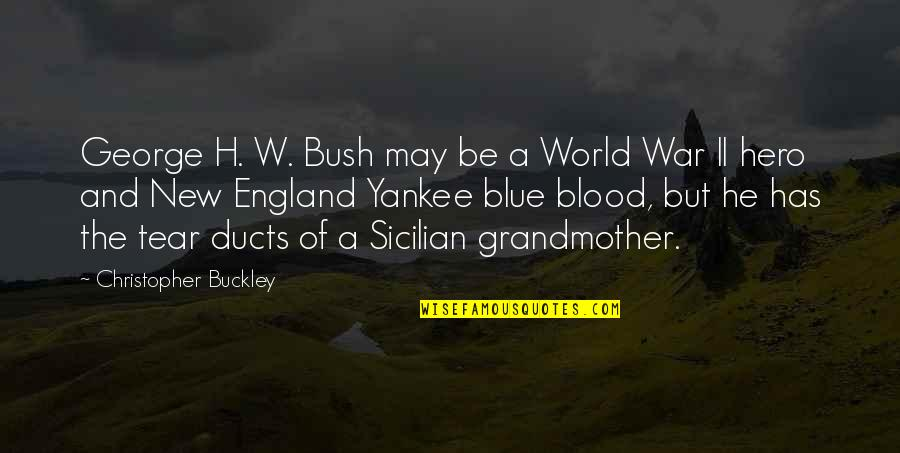 George H W Bush Quotes By Christopher Buckley: George H. W. Bush may be a World
