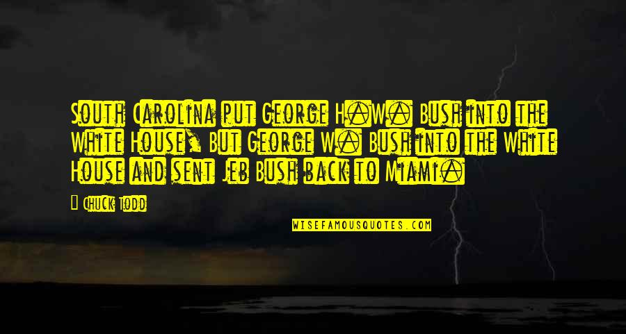 George H W Bush Quotes By Chuck Todd: South Carolina put George H.W. Bush into the