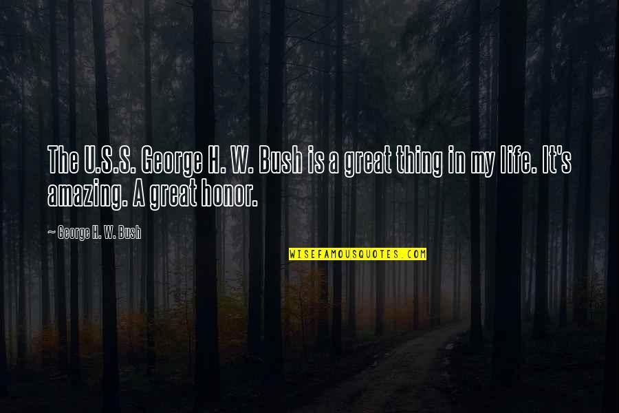 George H W Bush Quotes By George H. W. Bush: The U.S.S. George H. W. Bush is a