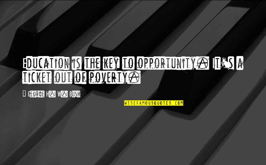 George H W Bush Quotes By George H. W. Bush: Education is the key to opportunity. It's a