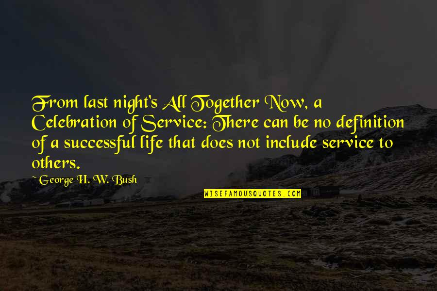 George H W Bush Quotes By George H. W. Bush: From last night's All Together Now, a Celebration