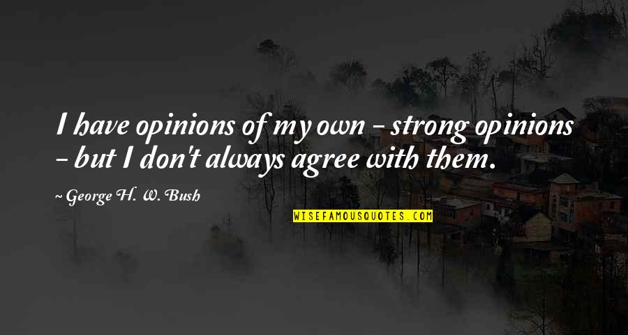 George H W Bush Quotes By George H. W. Bush: I have opinions of my own - strong