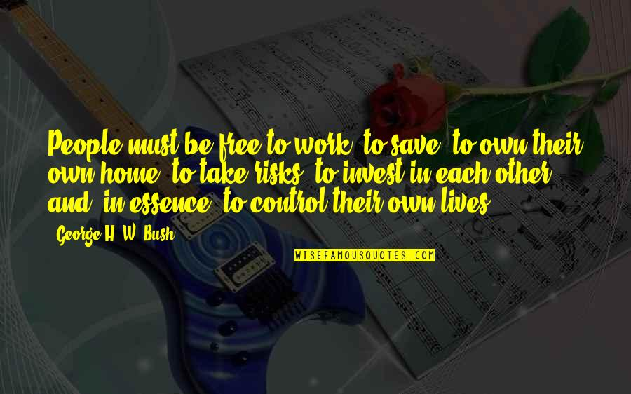 George H W Bush Quotes By George H. W. Bush: People must be free to work, to save,