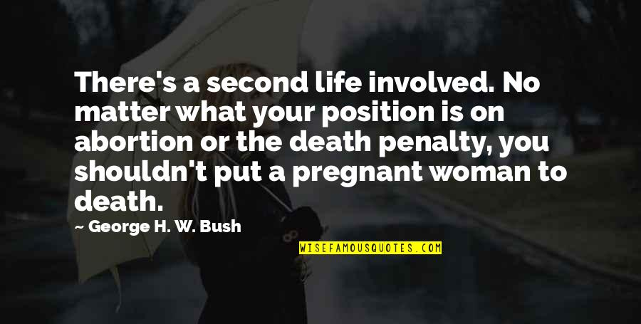 George H W Bush Quotes By George H. W. Bush: There's a second life involved. No matter what