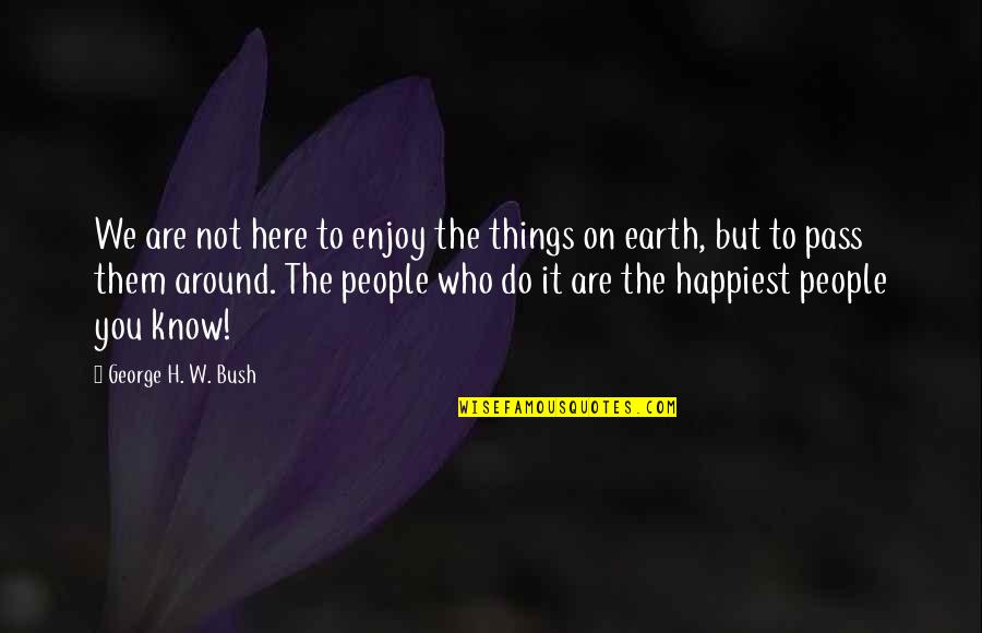 George H W Bush Quotes By George H. W. Bush: We are not here to enjoy the things