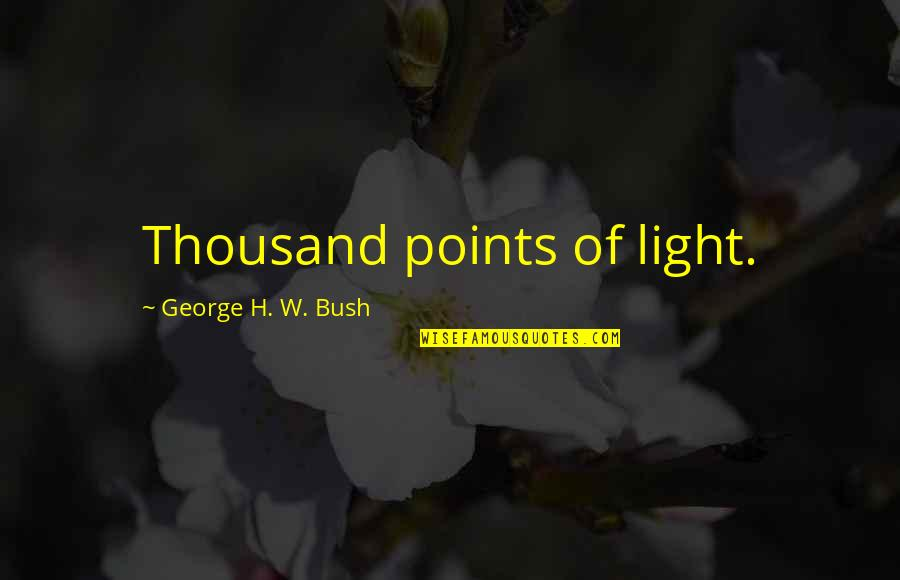 George H W Bush Quotes By George H. W. Bush: Thousand points of light.