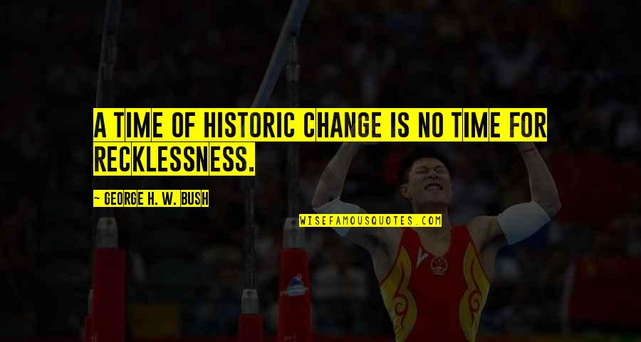 George H W Bush Quotes By George H. W. Bush: A time of historic change is no time