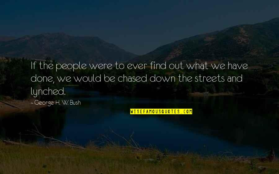 George H W Bush Quotes By George H. W. Bush: If the people were to ever find out