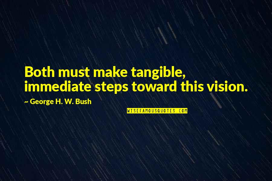 George H W Bush Quotes By George H. W. Bush: Both must make tangible, immediate steps toward this