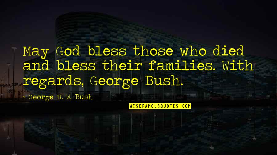 George H W Bush Quotes By George H. W. Bush: May God bless those who died and bless