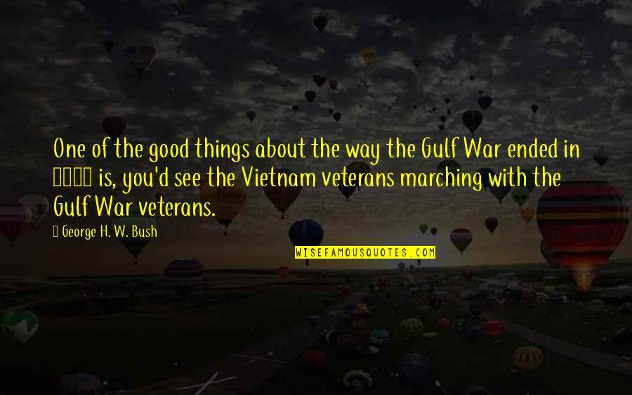 George H W Bush Quotes By George H. W. Bush: One of the good things about the way