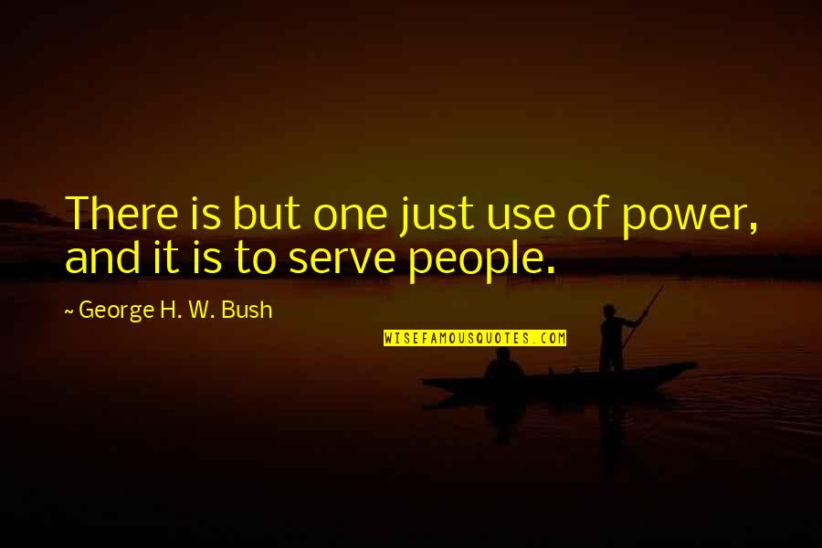 George H W Bush Quotes By George H. W. Bush: There is but one just use of power,