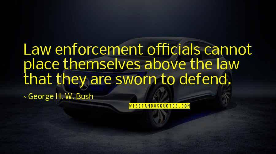 George H W Bush Quotes By George H. W. Bush: Law enforcement officials cannot place themselves above the